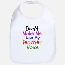Dont Make Me Use My Teacher Voice Bib