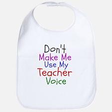 Dont Make Me Use My Teacher Voice Bib