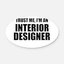 Trust Me, I'm An Interior Designer Oval Car Magnet
