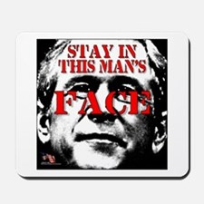 Stay In Bush's Face Mousepad