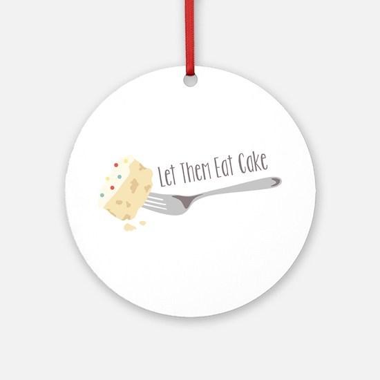 Let Them Eat Cake Round Ornament