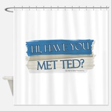 Have you Met Ted? Shower Curtain
