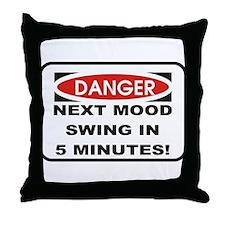 Danger Next Mood Swing in 5 M Throw Pillow