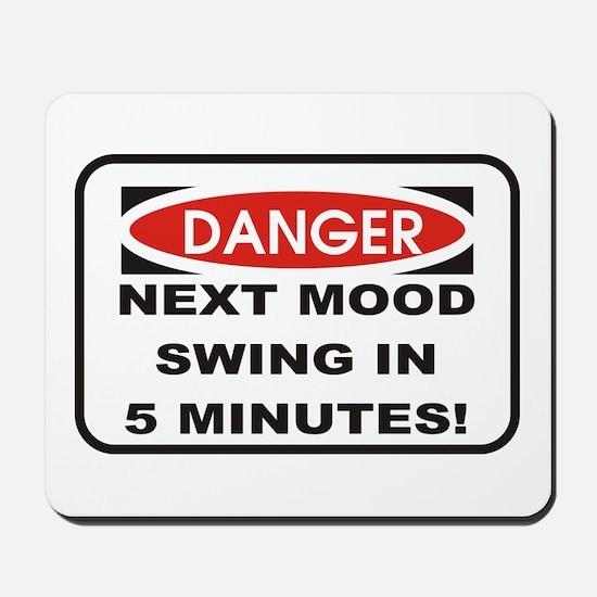 Danger Next Mood Swing in 5 M Mousepad