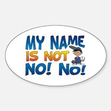 My Name is Not No! No! Oval Decal