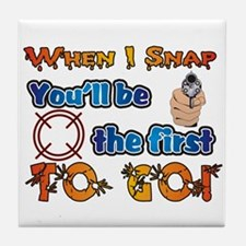 When I Snap You'll Be the Fir Tile Coaster