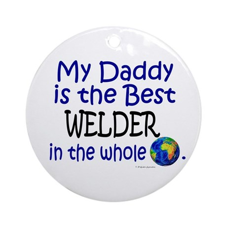 Best Welder In The World (Daddy) Ornament (Round)