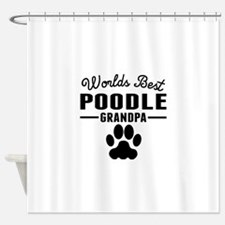 Worlds Best Poodle Grandpa Shower Curtain