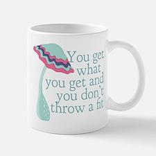 You Get What You Get Mug