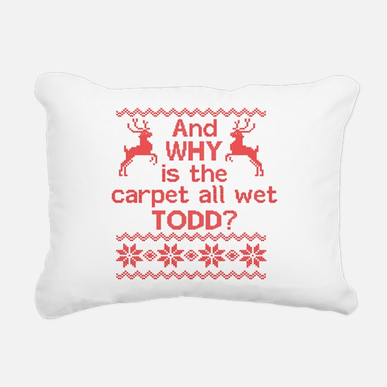 And WHY is the carpet all wet TODD? Rectangular Ca