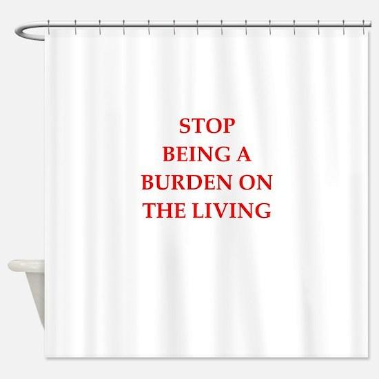 drop dead Shower Curtain