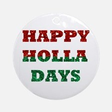 happy holla days Round Ornament