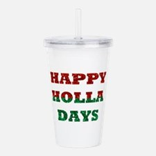 happy holla days Acrylic Double-wall Tumbler