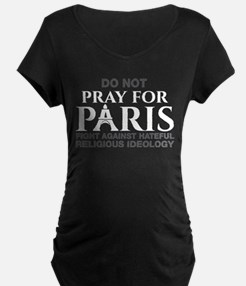 Do Not Pray, Fight For Paris Maternity T-Shirt