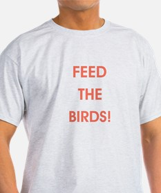 FEED THE BIRDS! T-Shirt
