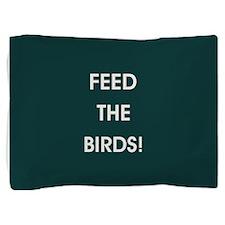 FEED THE BIRDS! Pillow Sham