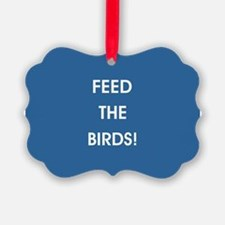 FEED THE BIRDS! Ornament
