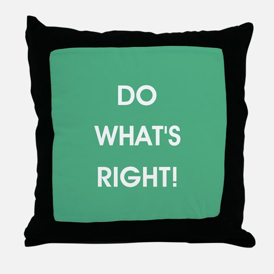 DO WHAT'S RIGHT! Throw Pillow