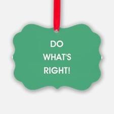 DO WHAT'S RIGHT! Ornament