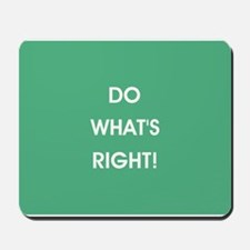 DO WHAT'S RIGHT! Mousepad