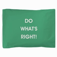 DO WHAT'S RIGHT! Pillow Sham