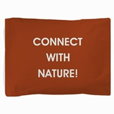 CONNECT WITH NATURE! Pillow Sham