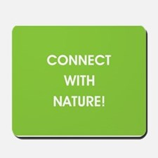 CONNECT WITH NATURE! Mousepad