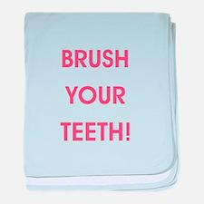BRUSH YOUR TEETH! baby blanket