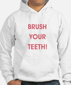 BRUSH YOUR TEETH! Hoodie