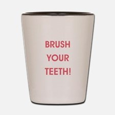 BRUSH YOUR TEETH! Shot Glass