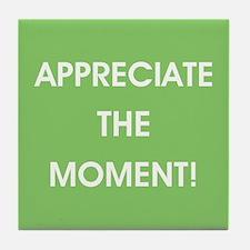 APPRECIATE THE MOMENT! Tile Coaster