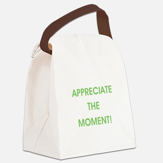 APPRECIATE THE MOMENT! Canvas Lunch Bag