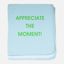 APPRECIATE THE MOMENT! baby blanket