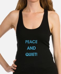 PEACE AND QUIET! Racerback Tank Top