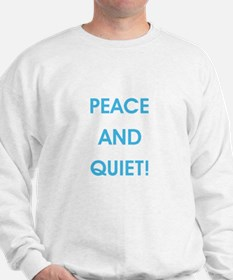 PEACE AND QUIET! Sweatshirt