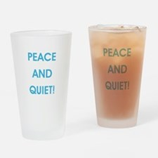 PEACE AND QUIET! Drinking Glass