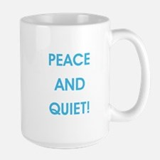 PEACE AND QUIET! Mugs