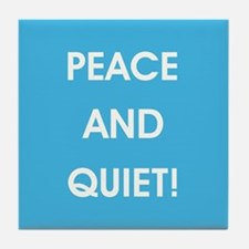 PEACE AND QUIET! Tile Coaster