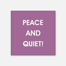 PEACE AND QUIET! Sticker