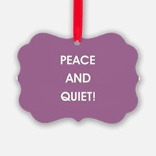 PEACE AND QUIET! Ornament