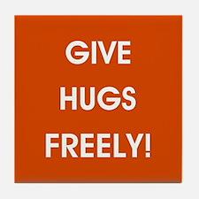 GIVE HUGS FREELY! Tile Coaster