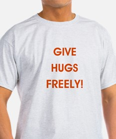 GIVE HUGS FREELY! T-Shirt