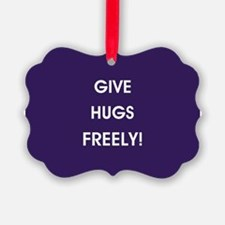 GIVE HUGS FREELY! Ornament