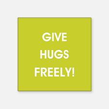 GIVE HUGS FREELY! Sticker
