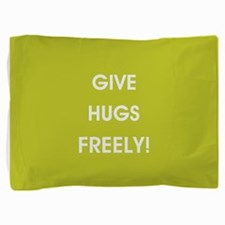 GIVE HUGS FREELY! Pillow Sham