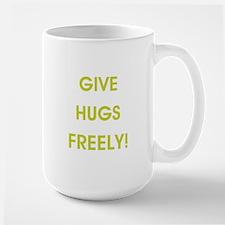 GIVE HUGS FREELY! Mugs