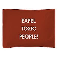 EXPEL TOXIC PEOPLE! Pillow Sham
