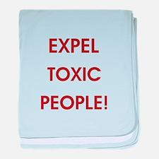 EXPEL TOXIC PEOPLE! baby blanket