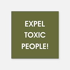EXPEL TOXIC PEOPLE! Sticker