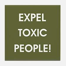 EXPEL TOXIC PEOPLE! Tile Coaster